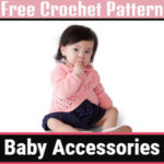 Cute And Easy Free Crochet Baby Accessories To Adorn For Your Baby