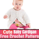 Cute And Cozy Free Crochet Baby Cardigan Patterns